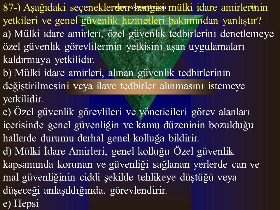 87-) Aşağıdaki seçeneklerden hangisi mülki idare amirlerinin yetkileri ve genel güvenlik hizmetleri bakımından yanlıştır