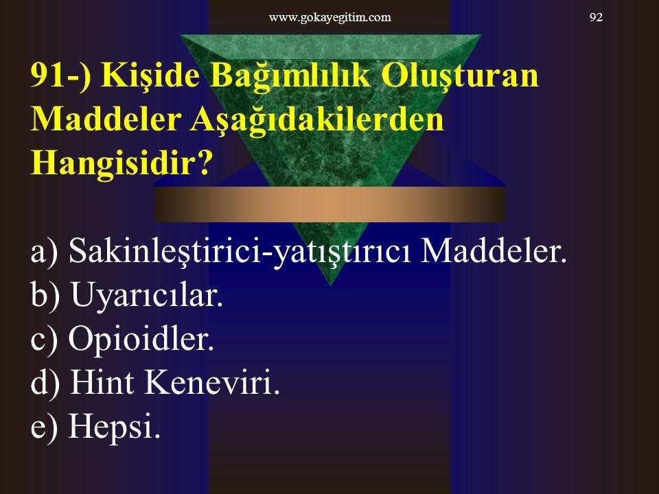 91-) Kişide Bağımlılık Oluşturan Maddeler Aşağıdakilerden Hangisidir