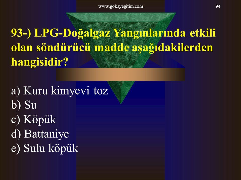 www.gokayegitim.com 93-) LPG-Doğalgaz Yangınlarında etkili olan söndürücü madde aşağıdakilerden hangisidir