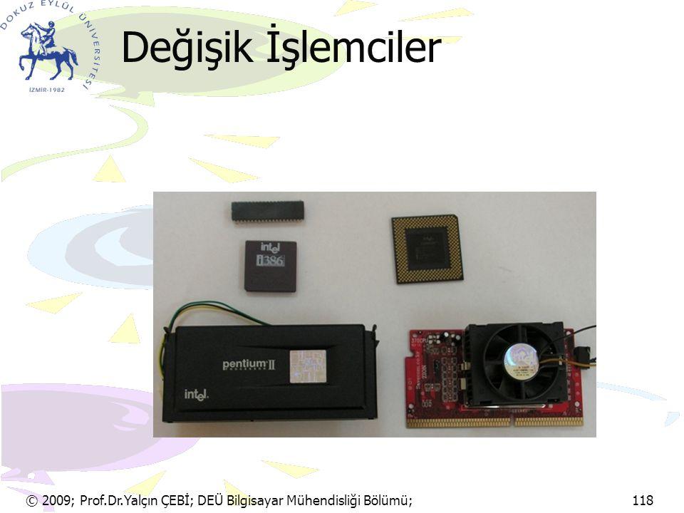 Değişik İşlemciler © 2009; Prof.Dr.Yalçın ÇEBİ; DEÜ Bilgisayar Mühendisliği Bölümü; 118.