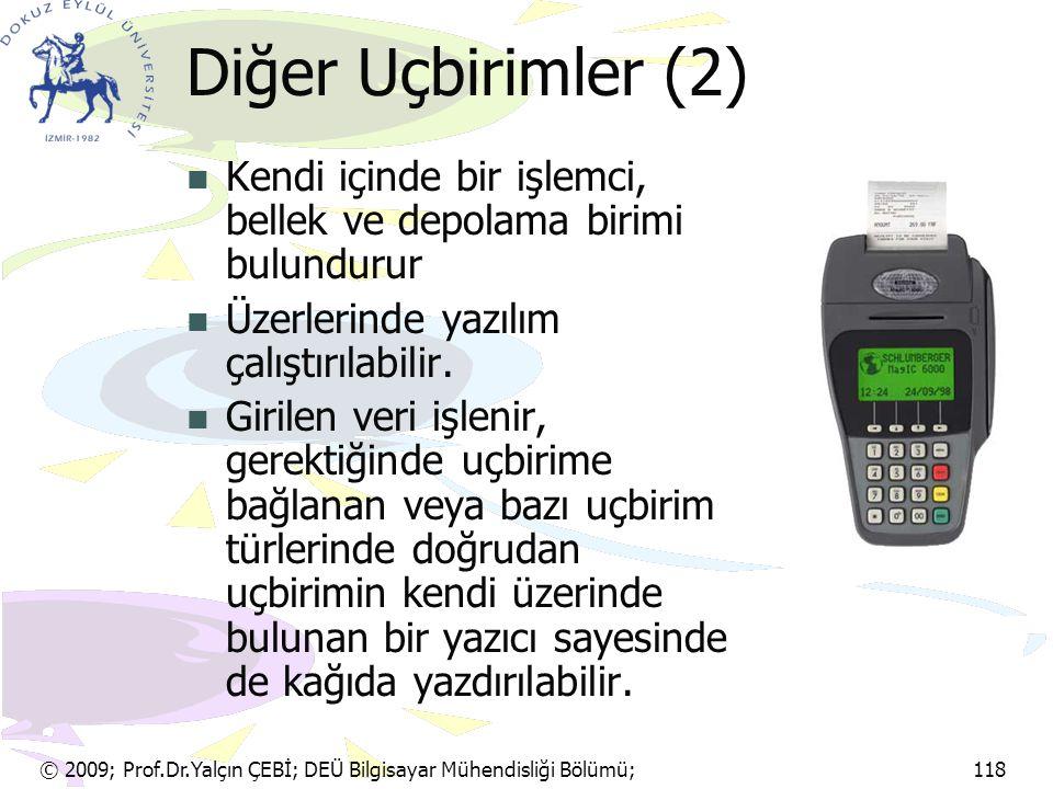 Diğer Uçbirimler (2) Kendi içinde bir işlemci, bellek ve depolama birimi bulundurur. Üzerlerinde yazılım çalıştırılabilir.