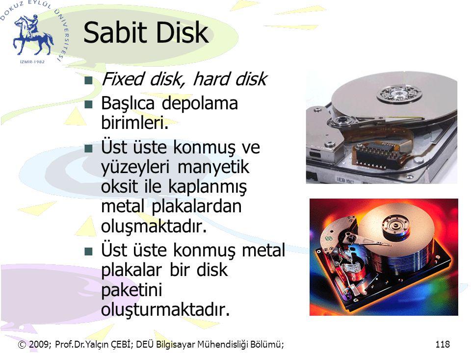 Sabit Disk Fixed disk, hard disk Başlıca depolama birimleri.