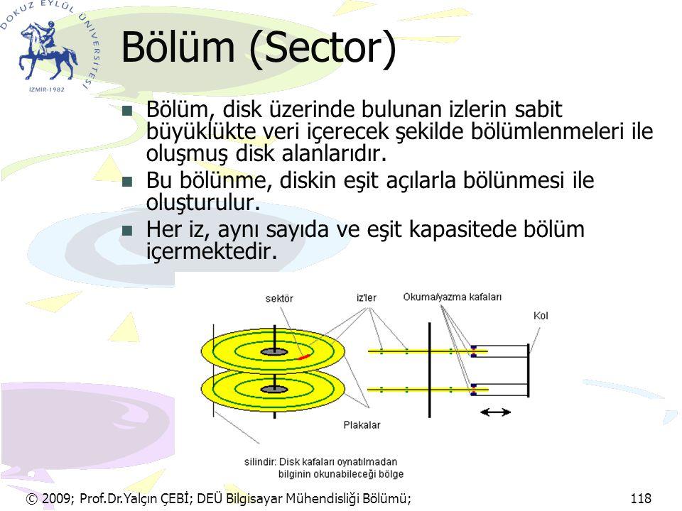 Bölüm (Sector) Bölüm, disk üzerinde bulunan izlerin sabit büyüklükte veri içerecek şekilde bölümlenmeleri ile oluşmuş disk alanlarıdır.