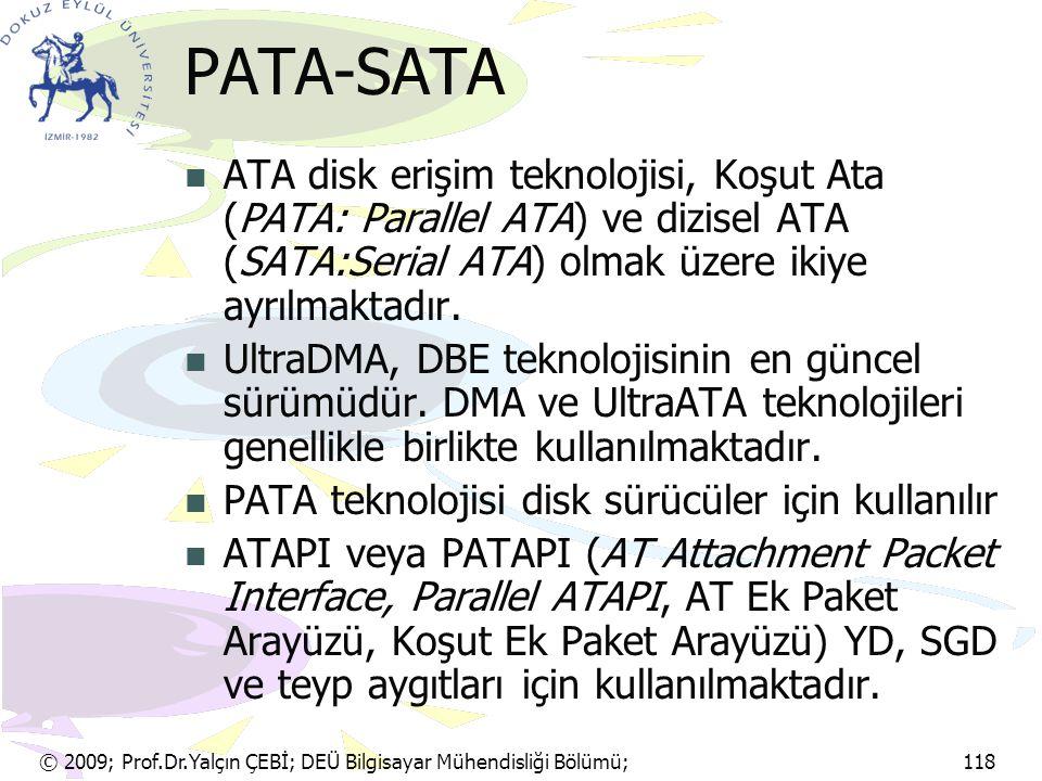 PATA-SATA ATA disk erişim teknolojisi, Koşut Ata (PATA: Parallel ATA) ve dizisel ATA (SATA:Serial ATA) olmak üzere ikiye ayrılmaktadır.