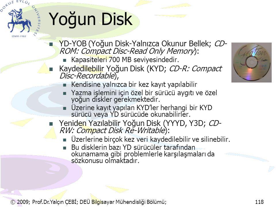 Yoğun Disk YD-YOB (Yoğun Disk-Yalnızca Okunur Bellek; CD-ROM: Compact Disc-Read Only Memory): Kapasiteleri 700 MB seviyesindedir.