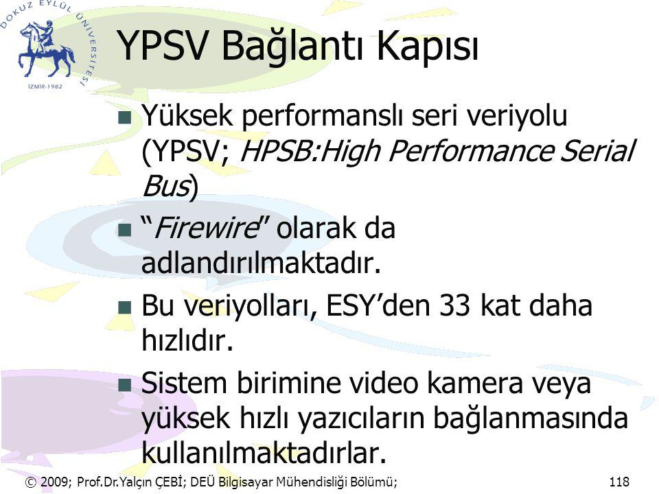 YPSV Bağlantı Kapısı Yüksek performanslı seri veriyolu (YPSV; HPSB:High Performance Serial Bus) Firewire olarak da adlandırılmaktadır.