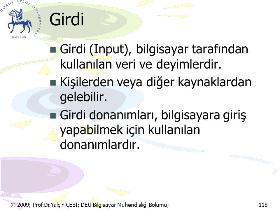 Girdi Girdi (Input), bilgisayar tarafından kullanılan veri ve deyimlerdir. Kişilerden veya diğer kaynaklardan gelebilir.