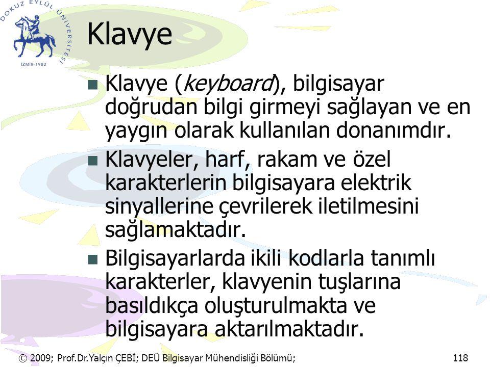 Klavye Klavye (keyboard), bilgisayar doğrudan bilgi girmeyi sağlayan ve en yaygın olarak kullanılan donanımdır.