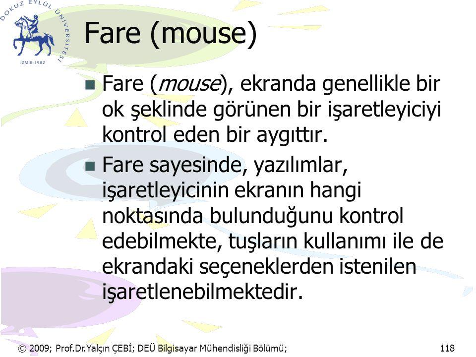 Fare (mouse) Fare (mouse), ekranda genellikle bir ok şeklinde görünen bir işaretleyiciyi kontrol eden bir aygıttır.