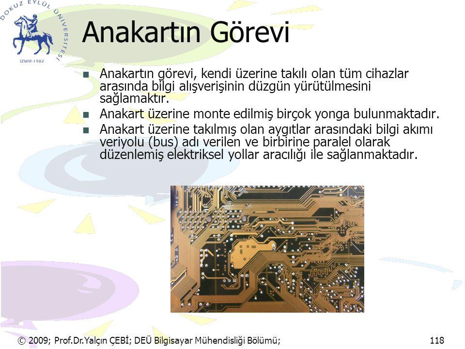 Anakartın Görevi Anakartın görevi, kendi üzerine takılı olan tüm cihazlar arasında bilgi alışverişinin düzgün yürütülmesini sağlamaktır.
