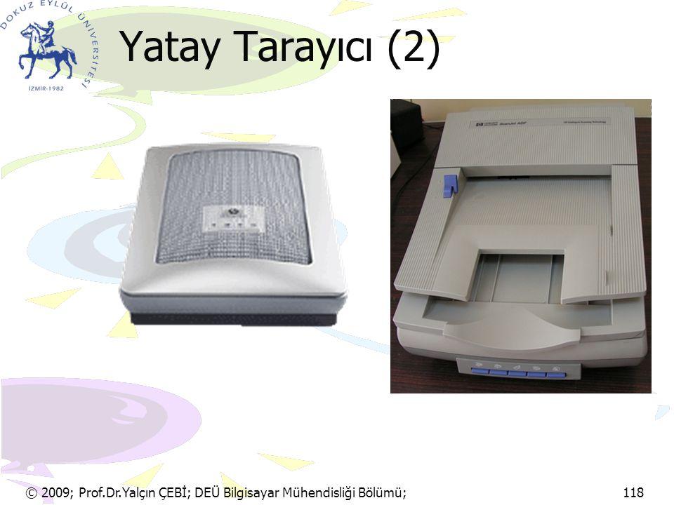 Yatay Tarayıcı (2) © 2009; Prof.Dr.Yalçın ÇEBİ; DEÜ Bilgisayar Mühendisliği Bölümü; 118.