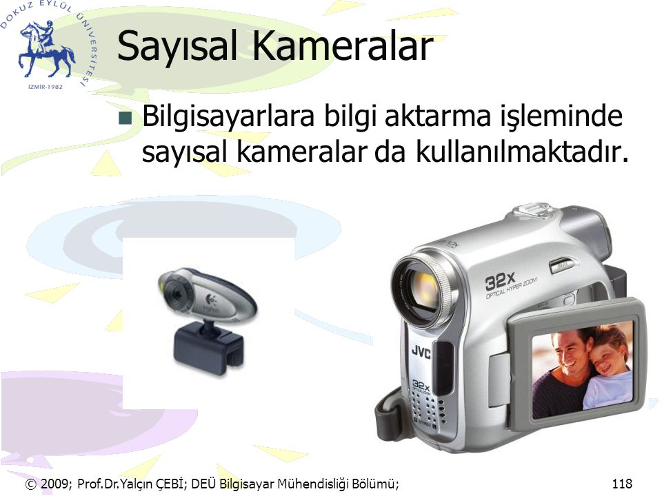 Sayısal Kameralar Bilgisayarlara bilgi aktarma işleminde sayısal kameralar da kullanılmaktadır.