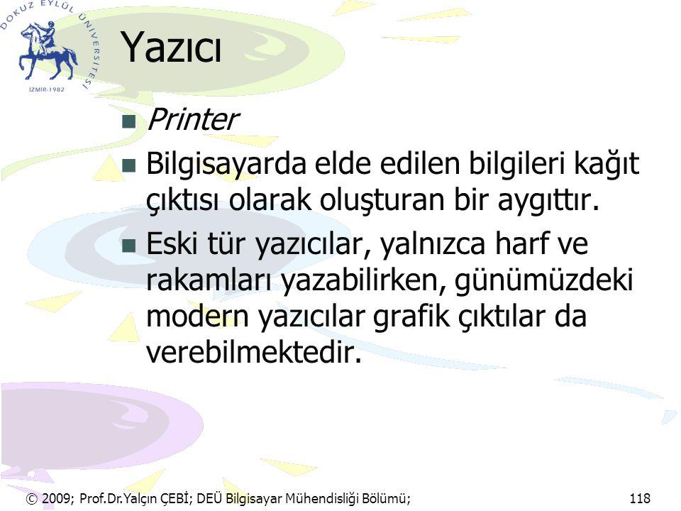 Yazıcı Printer. Bilgisayarda elde edilen bilgileri kağıt çıktısı olarak oluşturan bir aygıttır.
