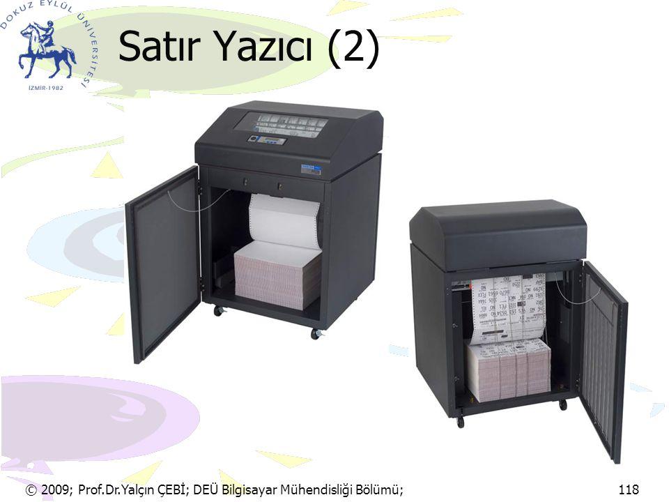 Satır Yazıcı (2) © 2009; Prof.Dr.Yalçın ÇEBİ; DEÜ Bilgisayar Mühendisliği Bölümü; 118.
