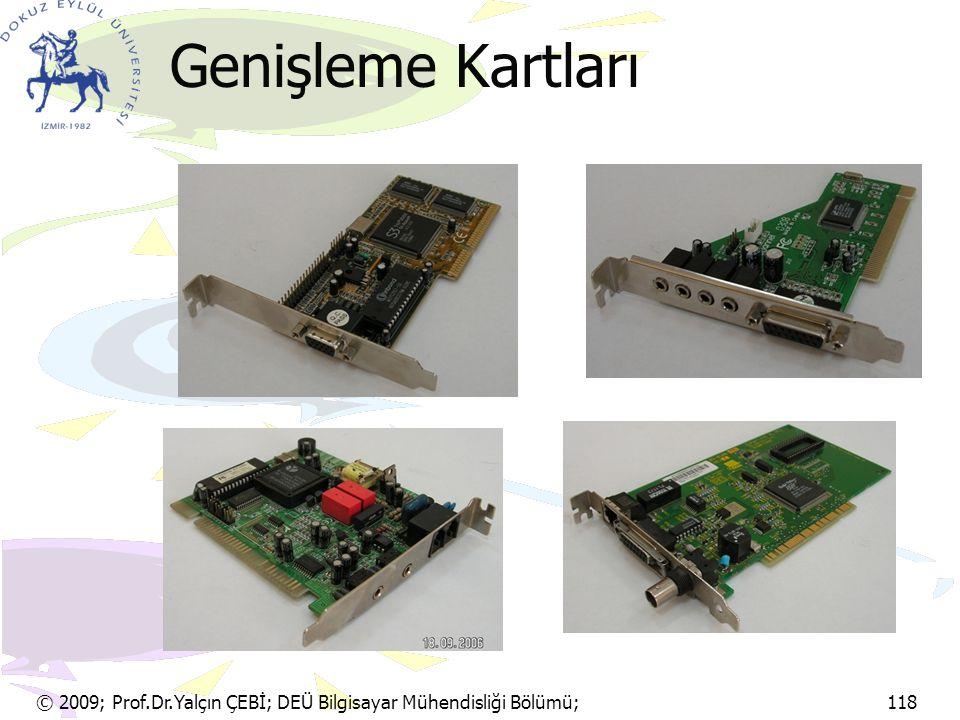 Genişleme Kartları © 2009; Prof.Dr.Yalçın ÇEBİ; DEÜ Bilgisayar Mühendisliği Bölümü; 118.