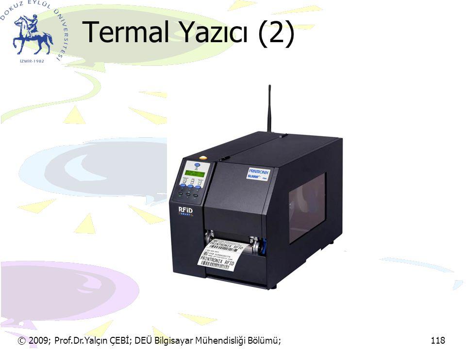 Termal Yazıcı (2) © 2009; Prof.Dr.Yalçın ÇEBİ; DEÜ Bilgisayar Mühendisliği Bölümü; 118.