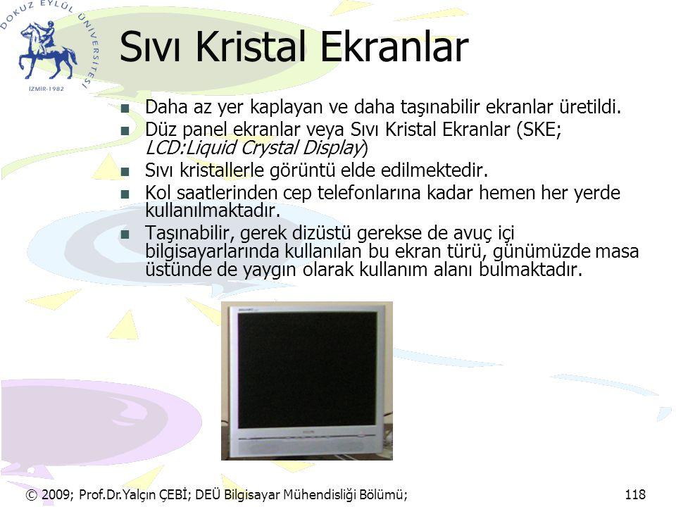 Sıvı Kristal Ekranlar Daha az yer kaplayan ve daha taşınabilir ekranlar üretildi.