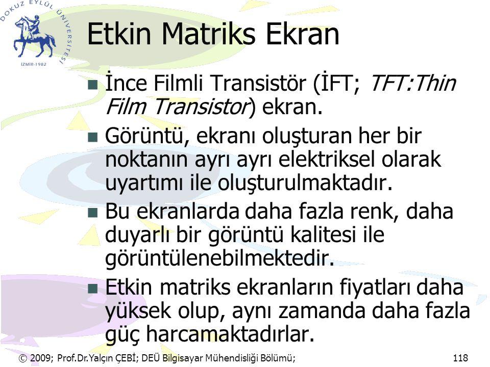 Etkin Matriks Ekran İnce Filmli Transistör (İFT; TFT:Thin Film Transistor) ekran.