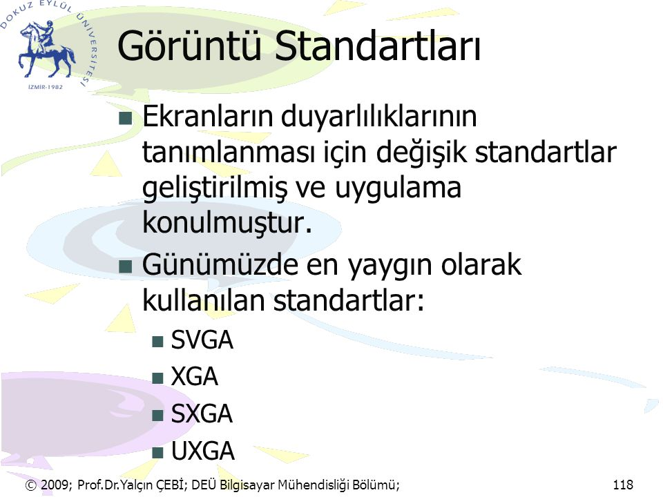 Görüntü Standartları Ekranların duyarlılıklarının tanımlanması için değişik standartlar geliştirilmiş ve uygulama konulmuştur.