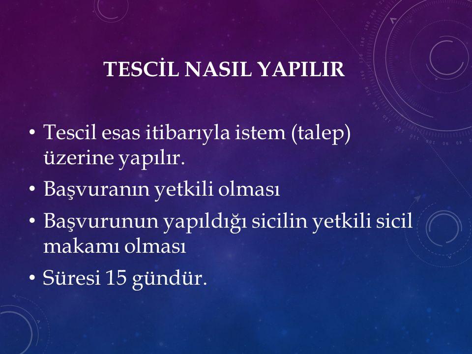 TESCİL NASIL YAPILIR Tescil esas itibarıyla istem (talep) üzerine yapılır. Başvuranın yetkili olması.