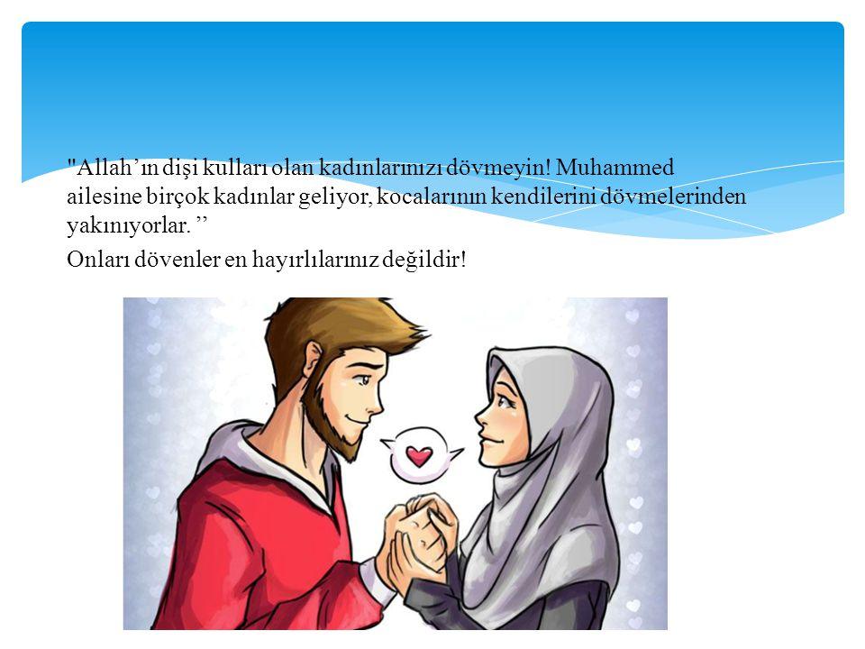 Allah'ın dişi kulları olan kadınlarınızı dövmeyin
