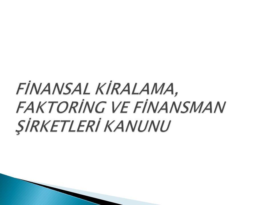 FİNANSAL KİRALAMA, FAKTORİNG VE FİNANSMAN ŞİRKETLERİ KANUNU