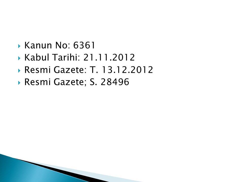 Kanun No: 6361 Kabul Tarihi: 21.11.2012 Resmi Gazete: T. 13.12.2012 Resmi Gazete; S. 28496