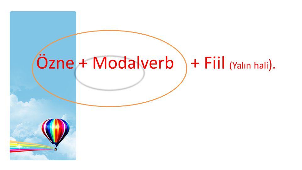 Özne + Modalverb + Fiil (Yalın hali).