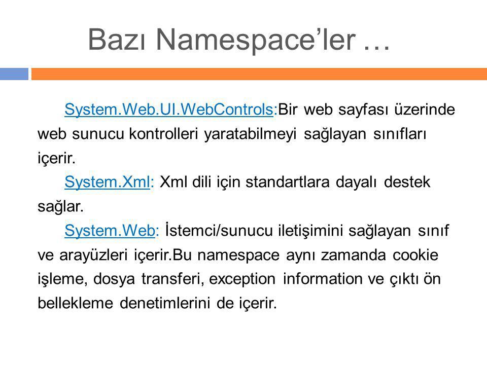 Bazı Namespace'ler … System.Web.UI.WebControls:Bir web sayfası üzerinde. web sunucu kontrolleri yaratabilmeyi sağlayan sınıfları.