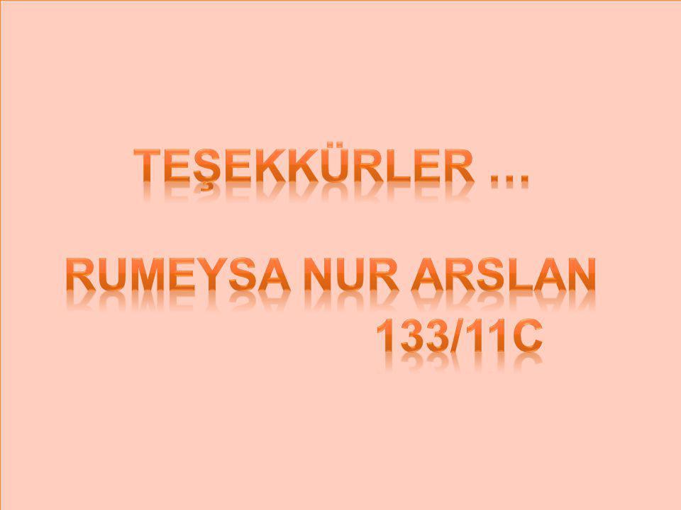 teşekkürler … RUMEYSA NUR ARSLAN 133/11C
