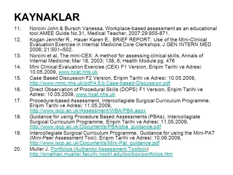 KAYNAKLAR Norcini John & Bursch Vanessa, Workplace-based assessment as an educational tool:AMEE Guide No.31, Medical Teacher, 2007:29:855-871.