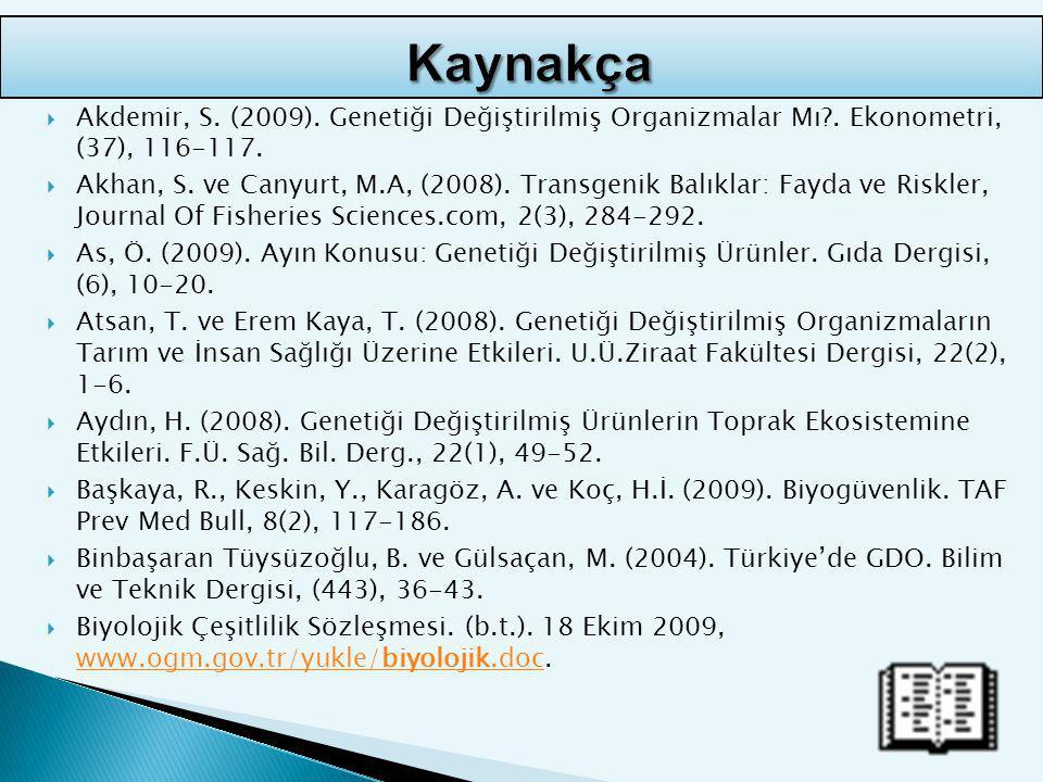 Kaynakça Akdemir, S. (2009). Genetiği Değiştirilmiş Organizmalar Mı . Ekonometri, (37), 116-117.
