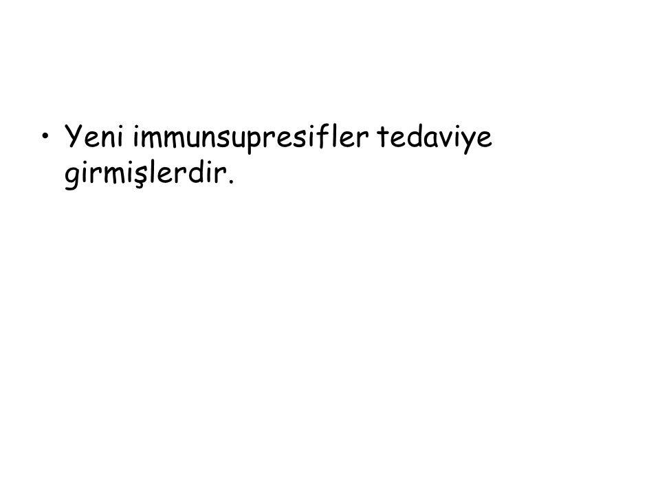 Yeni immunsupresifler tedaviye girmişlerdir.