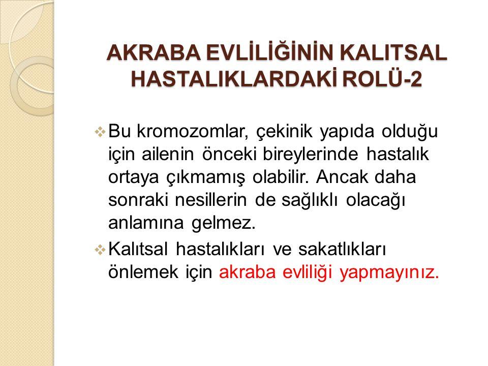 AKRABA EVLİLİĞİNİN KALITSAL HASTALIKLARDAKİ ROLÜ-2