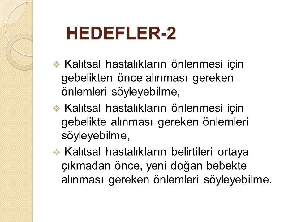 HEDEFLER-2 Kalıtsal hastalıkların önlenmesi için gebelikten önce alınması gereken önlemleri söyleyebilme,