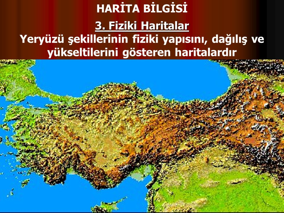 HARİTA BİLGİSİ 3. Fiziki Haritalar.