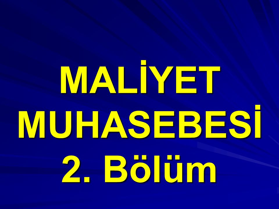 MALİYET MUHASEBESİ 2. Bölüm