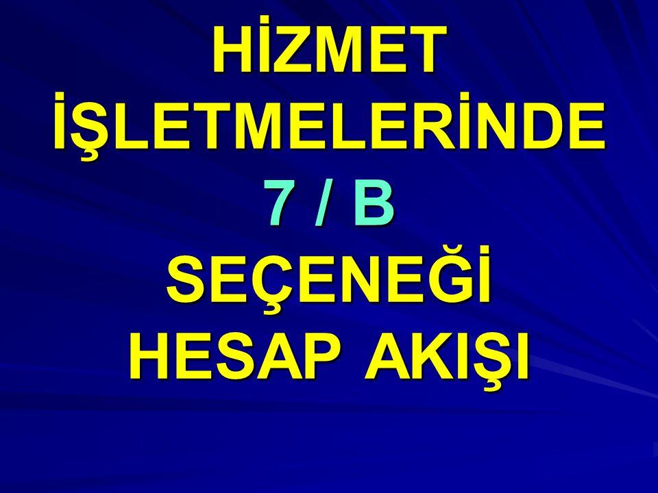 HİZMET İŞLETMELERİNDE 7 / B SEÇENEĞİ HESAP AKIŞI