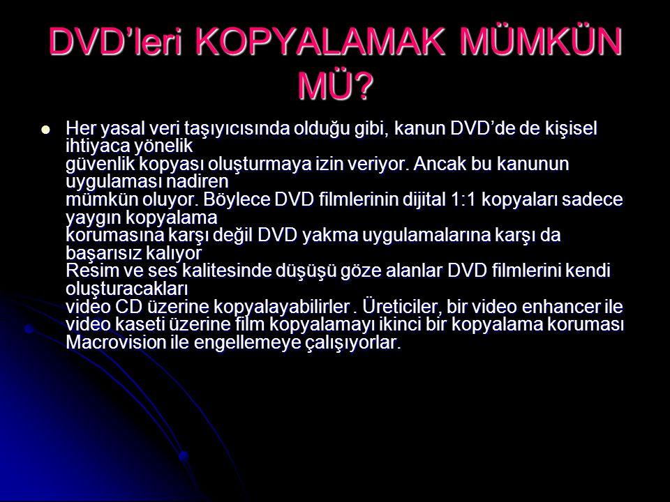 DVD'leri KOPYALAMAK MÜMKÜN MÜ