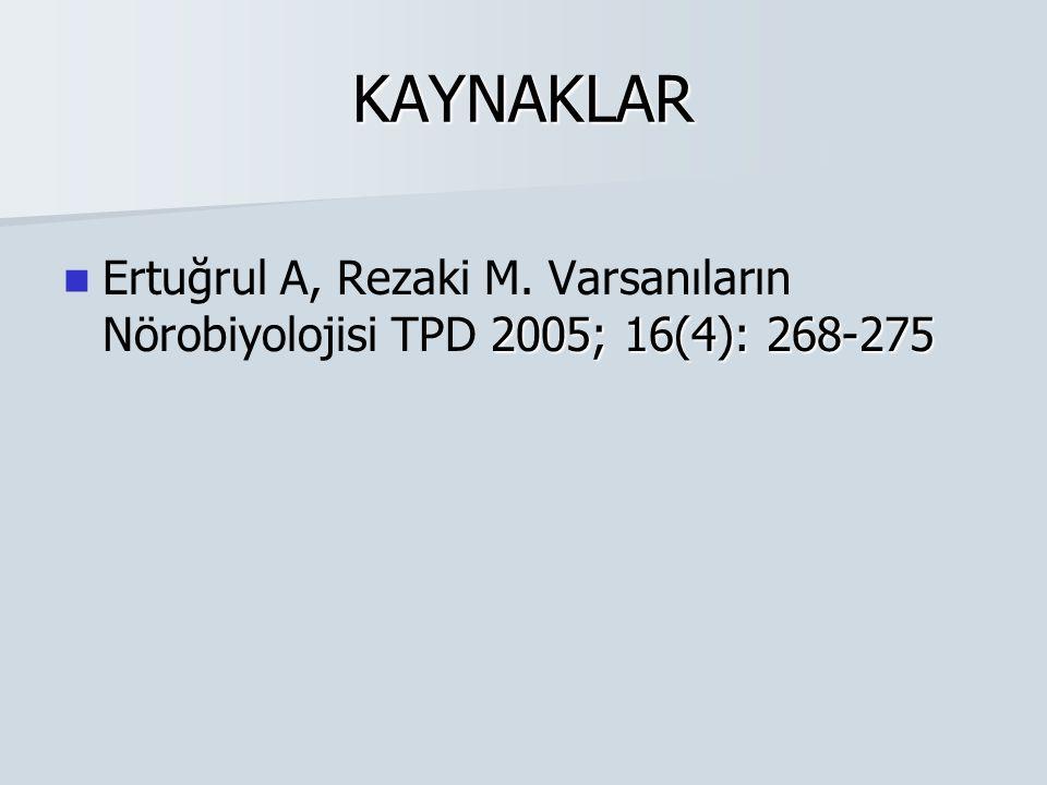 KAYNAKLAR Ertuğrul A, Rezaki M. Varsanıların Nörobiyolojisi TPD 2005; 16(4): 268-275