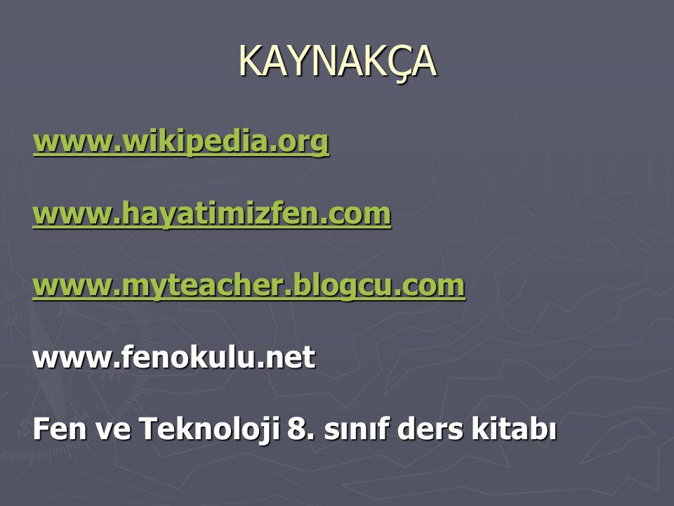KAYNAKÇA www.wikipedia.org www.hayatimizfen.com www.myteacher.blogcu.com www.fenokulu.net Fen ve Teknoloji 8.