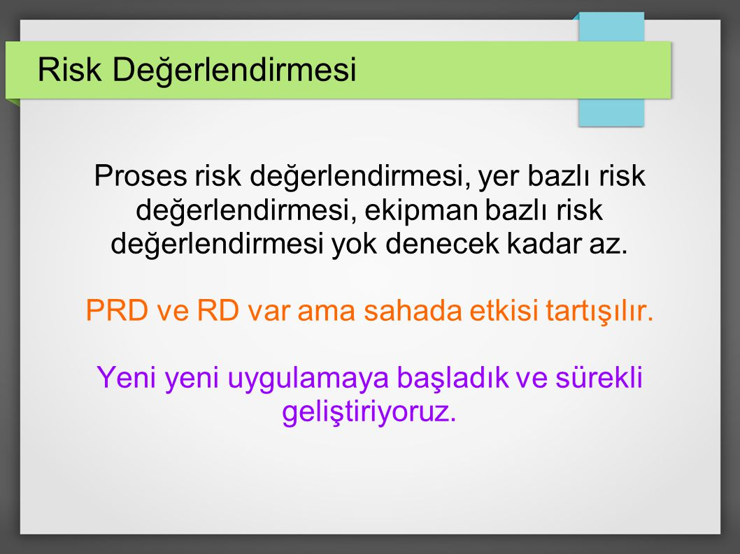 Risk Değerlendirmesi Proses risk değerlendirmesi, yer bazlı risk değerlendirmesi, ekipman bazlı risk değerlendirmesi yok denecek kadar az.