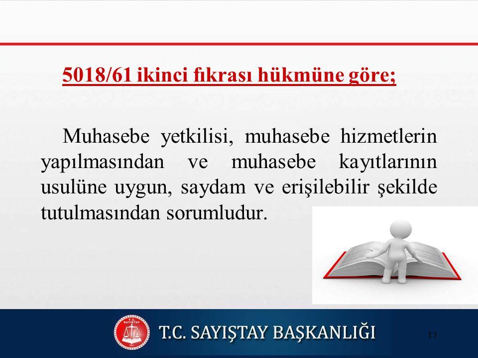 5018/61 ikinci fıkrası hükmüne göre; Muhasebe yetkilisi, muhasebe hizmetlerin yapılmasından ve muhasebe kayıtlarının usulüne uygun, saydam ve erişilebilir şekilde tutulmasından sorumludur.