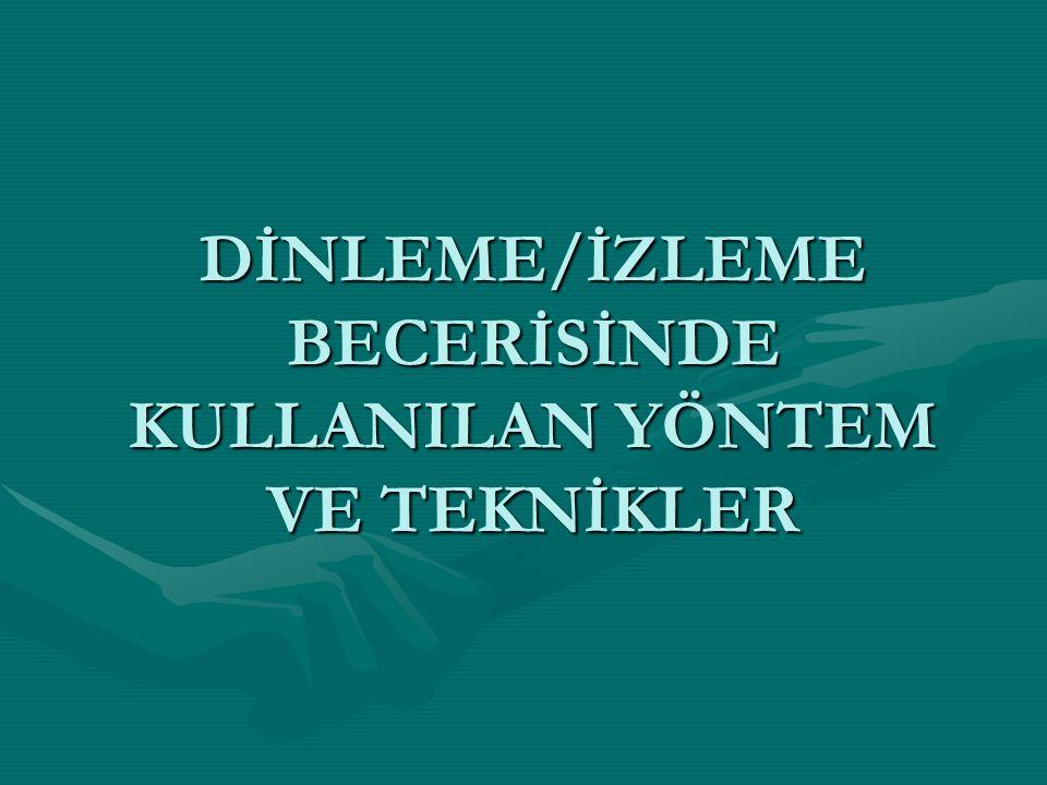 DİNLEME/İZLEME BECERİSİNDE KULLANILAN YÖNTEM VE TEKNİKLER