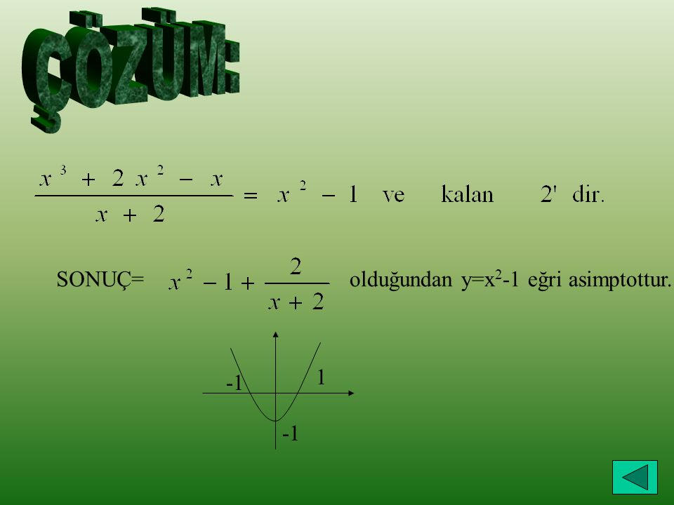 ÇÖZÜM: SONUÇ= olduğundan y=x2-1 eğri asimptottur. 1 -1 -1