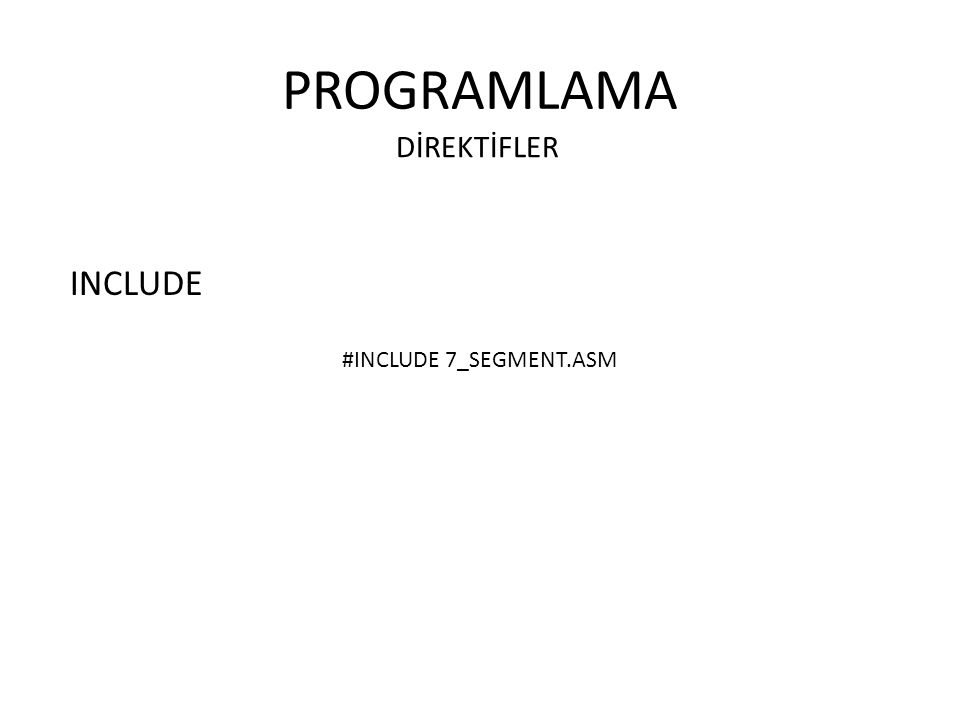 PROGRAMLAMA INCLUDE DİREKTİFLER #INCLUDE 7_SEGMENT.ASM