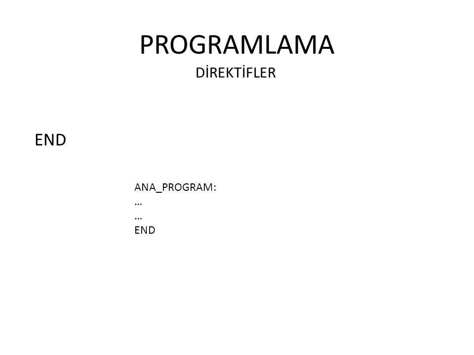 PROGRAMLAMA END DİREKTİFLER ANA_PROGRAM: … END