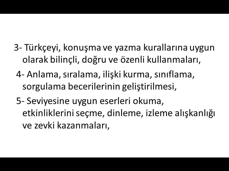 3- Türkçeyi, konuşma ve yazma kurallarına uygun olarak bilinçli, doğru ve özenli kullanmaları,