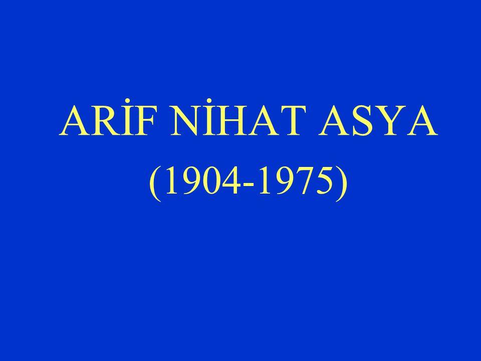 ARİF NİHAT ASYA (1904-1975)