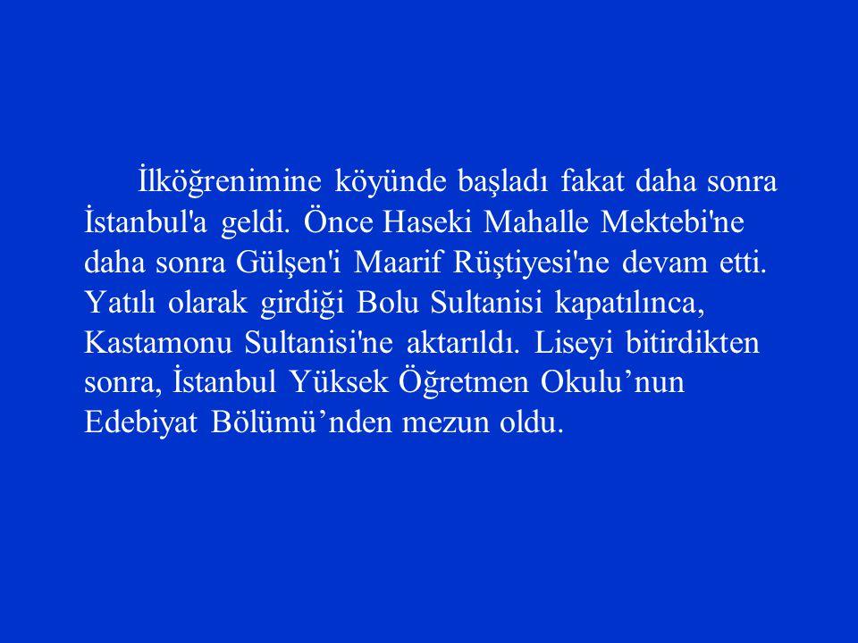 İlköğrenimine köyünde başladı fakat daha sonra İstanbul a geldi